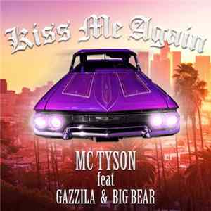 Download MC Tyson feat. Gazzila & Big Bear - Kiss Me Again