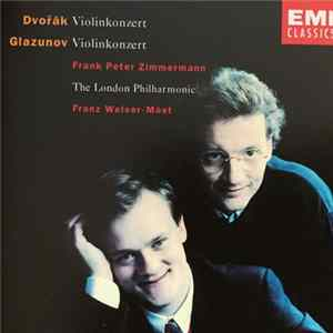 Download Frank Peter Zimmermann, The London Philharmonic, Franz Welser-Möst - Dvořák / Glazunov - Violinkonzert / Violinkonzert