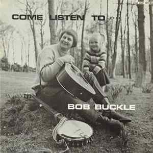 Download Bob Buckle - Come Listen To